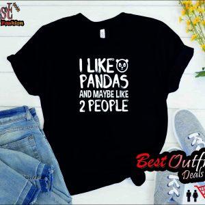 I Like Pandas And Maybe Like 2 People T Shirt