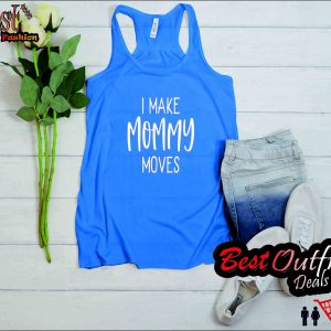 I Make Mommy Moves Tank Top