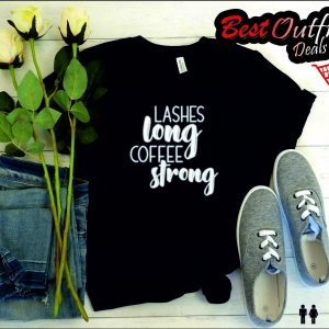 Lashes Long Coffee Strong T Shirt