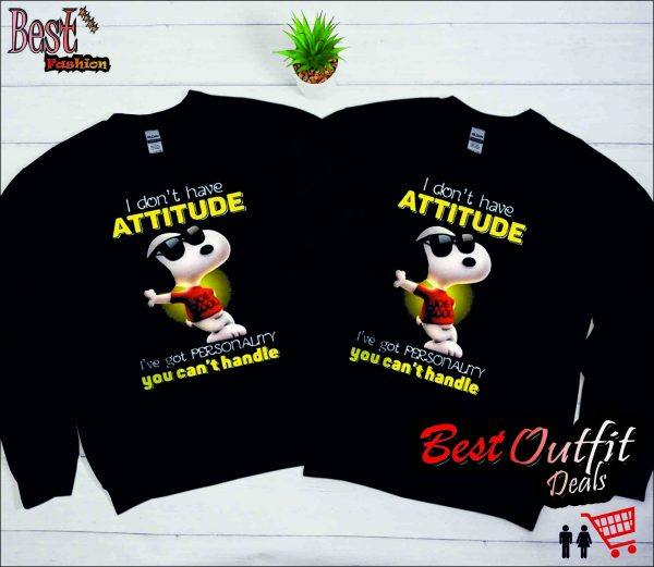 I Don't Have Attitude Snoopy I've Got Personality You Can't Handle Sweatshirt