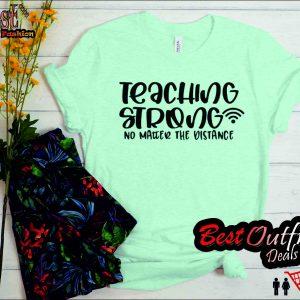 Teaching Strong No Matter the Distance Teacher T Shirt