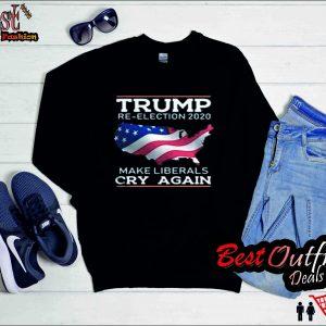 Trump Re-Election 2020 – Make Liberals Cry Again sweatshirt