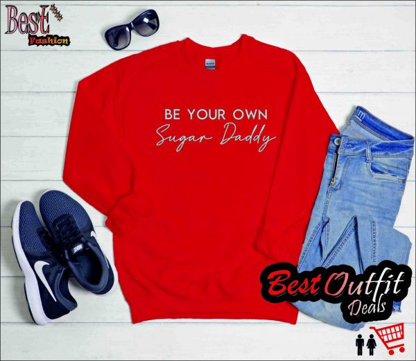 Be your own Sugar Daddy Sweatshirt