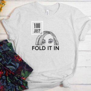 You just fold it in Schitt Creek moira rose eyebrows T-Shirt